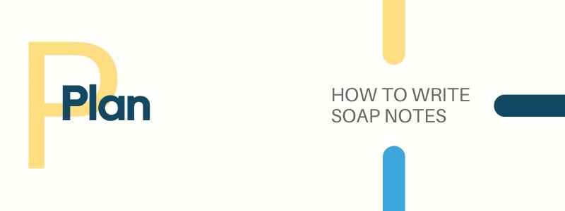 HOW TO WRITE SOAP NOTES Plan