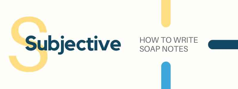 HOW TO WRITE SOAP NOTES - Subjective